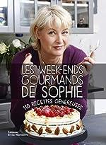 Les Week-ends gourmands de Sophie. 110 recettes généreuses de Sophie Dudemaine