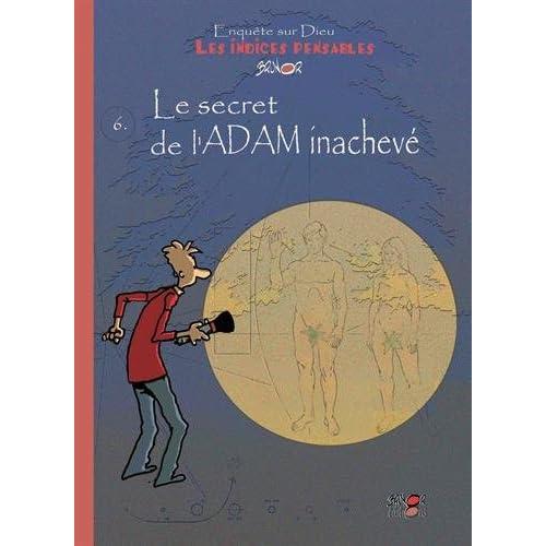 Le secret de l'Adam inachevé -- Les indices-pensables : Tome 6