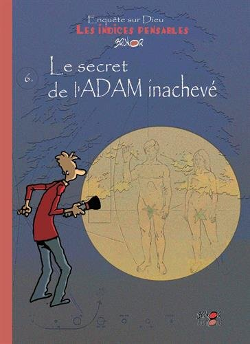 Le secret de l'Adam inachevé -- Les indices-pensables : Tome 6