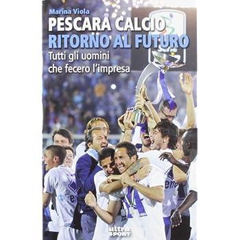 Pescara Calcio Ritorno Al Futuro