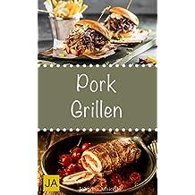 Pork Grillen - 30 Rezepte für leckere Pork-Gerichte zum Grillen: Damit die nächste Grill-Party ein Hit wird !