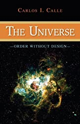 The Universe: Order Without Design by Carlos I. Calle (2009-05-26)