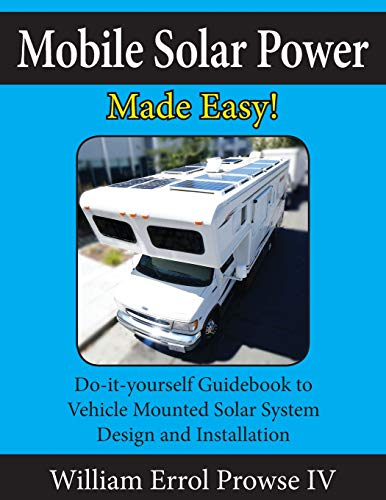 Mobile Solar Power Made Easy!: Mobile 12 volt off grid solar system design and installation. RV's, Vans, Cars and boats! Do-it-yourself step by step instructions. Rv-power-systeme