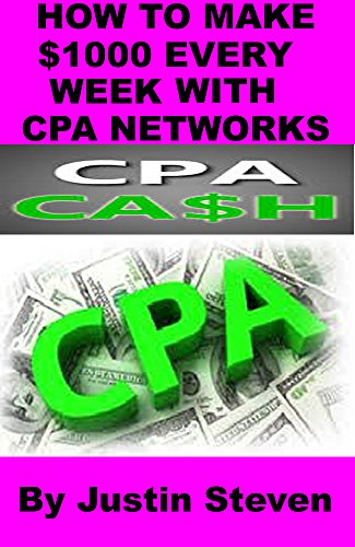 how-to-make-1000-every-week-with-cpa-networks-english-edition