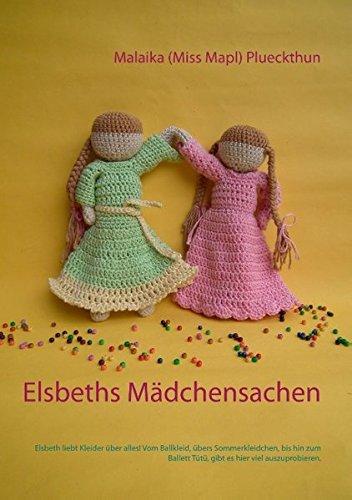 Preisvergleich Produktbild Elsbeths Mädchensachen: Elsbeth liebt Kleider über alles! Vom Ballkleid, übers Sommerkleidchen, bis hin zum Ballett Tütü, gibt es hier viel auszuprobieren. (Meine Puppe Elsbeth)