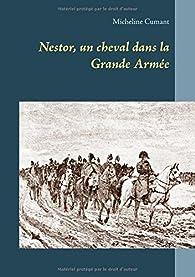 Nestor, un cheval dans la grande armée par Micheline Cumant
