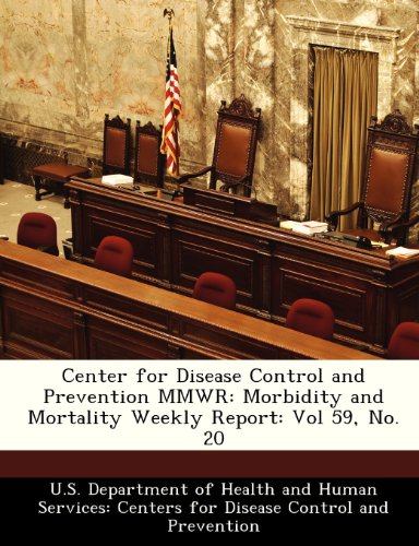 Center for Disease Control and Prevention MMWR: Morbidity and Mortality Weekly Report: Vol 59, No. 20