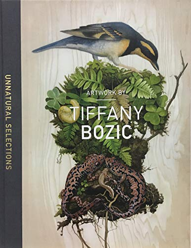 Unnatural Selections: The Artwork of Tiffany Bozic