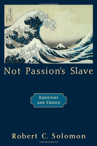 Not Passion's Slave: Emotions and Choice (The Passionate Life)