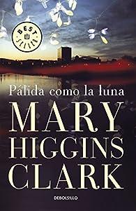 Pálida como la luna par  Mary Higgins Clark