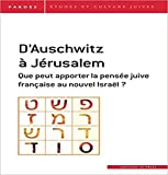 D'Auschwitz à Jérusalem : Que peut apporter la pensée juive française au nouvel Israël ?