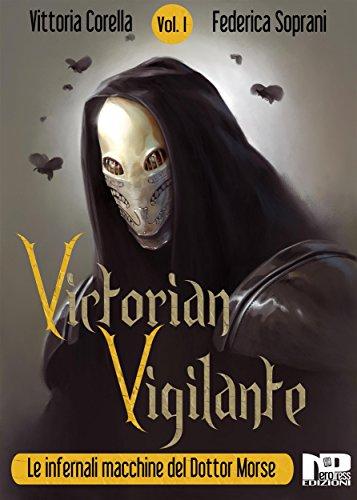 Victorian Vigilante - Le Infernali Macchine del Dottor Morse (Vol.1) di Federica Soprani