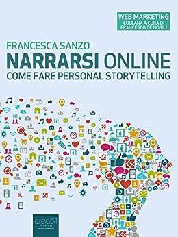 Narrarsi online: Come fare personal storytelling (Web Marketing) di [Sanzo, Francesca]
