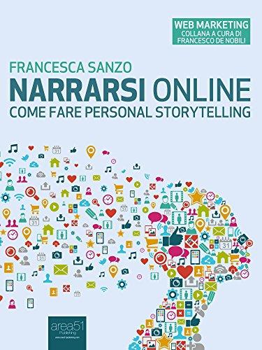 Narrarsi online: Come fare personal storytelling (Web Marketing)