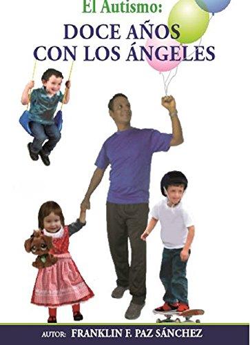 El Autismo: Doce años con los Ángeles por Franklin  Paz Sánchez
