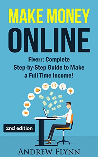Make Money Online: Fiverr: Complete Step-by-Step Guide to Make a Full Time Income! (How To Make Money Online, Quit Your Job, Entrepreneur, Internet Marketing, ... Marketing, Passive Income) (English Edition) par Andrew Flynn
