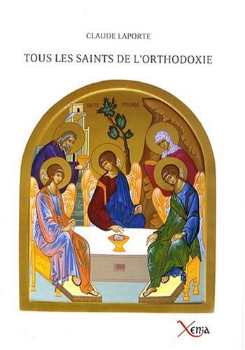 Tous les saints de l'Orthodoxie par Claude Laporte