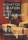 ACHAT OU CREATION D'UN RESTAURANT: 2° EDITION: ETUDE DU MARCHE-REGLEMENTATION-INVESTISSEMENTS-FINANCEMENT-RENTABILITE-FISCALITE-LE PERSONNEL...
