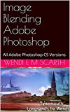 Image Blending Adobe Photoshop: All Adobe Photoshop CS Versions (Adobe Photoshop Made Easy Book 100)