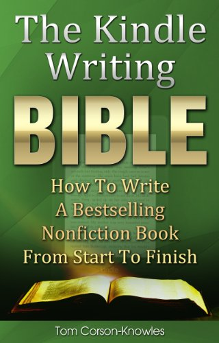 the-kindle-writing-bible-how-to-write-a-bestselling-nonfiction-book-from-start-to-finish-kindle-publ