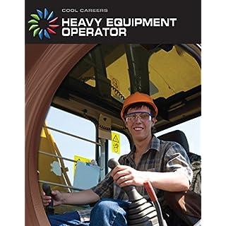 Heavy Equipment Operator (21st Century Skills Library: Cool Careers)