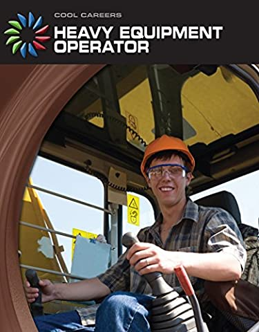Heavy Equipment Operator (21st Century Skills Library: Cool