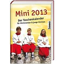 Mini 2013: Der Taschenkalender zum Kirchenjahr für Ministranten & junge Christen