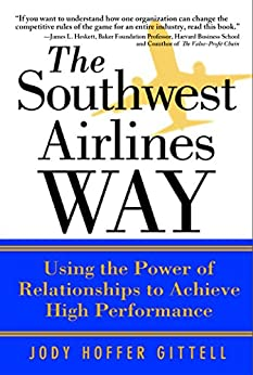 The Southwest Airlines Way: Using the Power of Relationships to Achieve High Performance by [Gittell, Jody Hoffer]