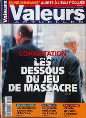 VALEURS ACTUELLES [No 3341] du 08/12/2000 - ALERTE A L'EAU POLLUEE - COHABITATION - LES DESOUS DU JEU DE MASSACRE - ETATS-UNIS - LES DERNIERES CARTOUCHES D'AL GORE - BANQUE - LA GRANDE MUTATION DE LAZARD - CULTURE - L'ECOLE DE PARIS S'EXPOSE.