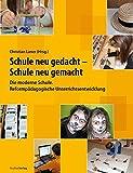Schule neu gedacht – Schule neu gemacht: Die moderne Schule. Reformpädagogische Unterrichtsentwicklung