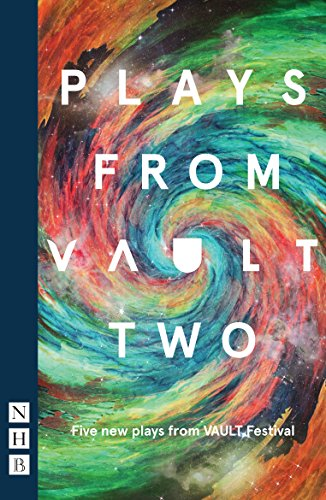 Plays from VAULT Two (NHB Modern Plays): Five new plays from VAULT Festival