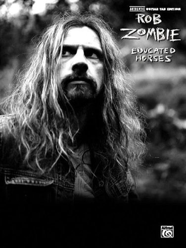 Rob Zombie - Educated Horses Authentic Guitar Tab Edition by Rob Zombie (2006-11-01)