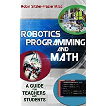 Robotics Programming and Math: A guide for Teachers and Students (English Edition)
