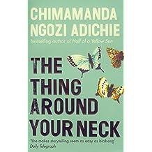 The Thing Around Your Neck by Chimamanda Ngozi Adichie (1-Oct-2009) Paperback