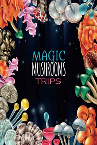 Magic Mushrooms Trips: medium size notebook with lined interior, page number and date