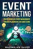 Event Marketing: Professionelles Event-Management von der Planung bis zur Umsetzung - Maximilian Bauer