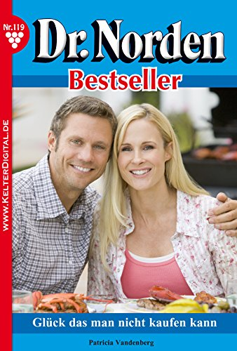 Dr. Norden Bestseller 119 – Arztroman: Glück, das man nicht kaufen kann
