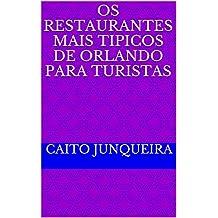 Os Restaurantes Mais Tipicos de Orlando para Turistas: Nova Versão com atualizações (Viagem Fácil Livro 1) (Portuguese Edition)