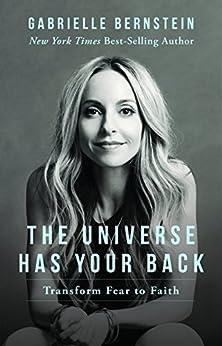 The Universe Has Your Back: Transform Fear to Faith par [Bernstein, Gabrielle]