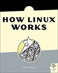 How Linux Works: What Every Superuser Should Know by Brian Ward (2004-05-14)