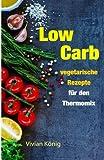 Low Carb: vegetarische Rezepte für den Thermomix