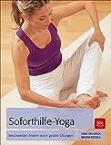 Soforthilfe-Yoga: Beschwerden lindern durch gezielte Übungen
