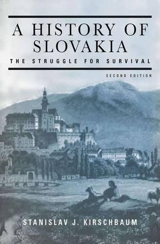 A History of Slovakia: The Struggle for Survival: The Struggle for Survival