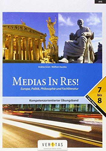 Medias in res!: Zu den Lektionen 5-40 und den Einstiegsmodulen - Europa, Politik, Philosophie und Fachliteratur: 7.-8. Klasse. Kompetenzorientierter Übungsband