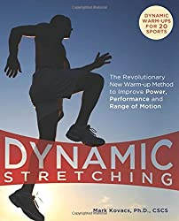 Dynamic Stretching: The Revolutionary New Warm-up Method to Improve Power, Performance and Range of Motion by Mark Kovacs (2009-12-29)