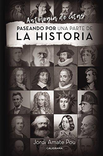Paseando por una parte de la Historia: Antología de citas por Jordi Amate Pou