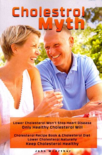 [(Cholesterol Myth : Lower Cholesterol Won't Stop Heart Disease Only Healthy Cholesterol Will Cholesterol Recipe Book & Cholesterol Diet Lower Cholesterol Naturally Keep Cholesterol Healthy)] [By (author) John McArthur ] published on (February, 2014)