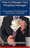 How to Manage Your Property Manager: 25 Questions You Should Ask Every Year- A Checklist (English Edition)
