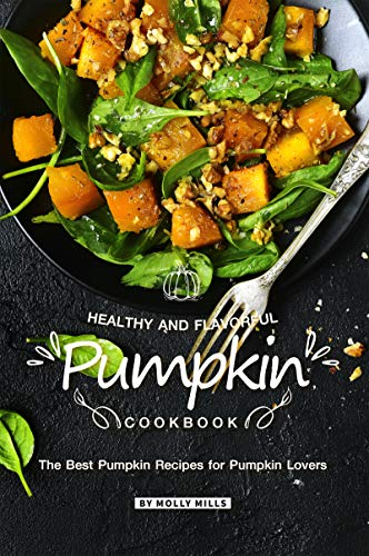 Healthy and Flavorful Pumpkin Cookbook: The Best Pumpkin Recipes for Pumpkin Lovers (English Edition)