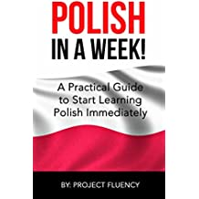 Polish: Learn Polish in a Week! Start Speaking Basic Polish in Less Than 24 Hours: The Ultimate Crash Course for Polish Language Beginners (Learn Polish, Polish, Polish Learning) (English Edition)